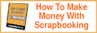 How To Make Money With Scrapbooking